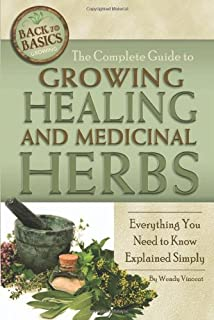 The Complete Guide to Growing Healing and Medicinal Herbs: Everything You Need to Know Explained Simply (Back to Basics: Growing)