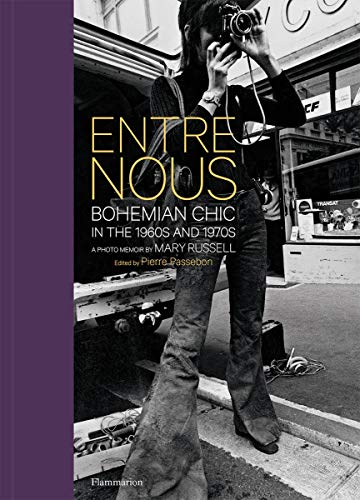 Entre Nous: Bohemian Chic in the 1960s and 1970s: A Photo Memoir by Mary Russell (STYLE ET DESIGN - LANGUE ANGLAISE)