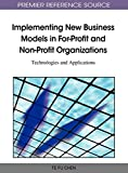 Implementing New Business Models in For-Profit and Non-Profit Organizations: Technologies and Applications
