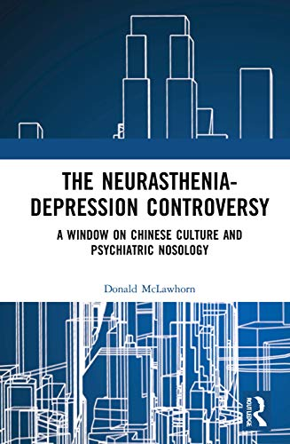 Compare Textbook Prices for The Neurasthenia-Depression Controversy: A Window on Chinese Culture and Psychiatric Nosology 1 Edition ISBN 9780367623012 by McLawhorn, Donald