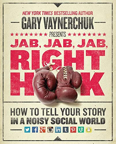 Jab, Jab, Jab, Right Hook: How to Tell Your Story in a Noisy Social World (HarperBusiness)