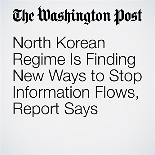 North Korean Regime Is Finding New Ways to Stop Information Flows, Report Says copertina