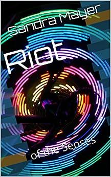 Riot: of the Senses (Riot of the Senses Book 1) by [Sandra Mayer]