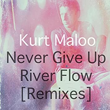 Never Give Up / River Flow (Remixes)