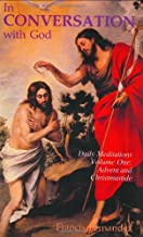 In Conversation with God: Meditations for Each Day of the Year, Vol. 1: Advent, Christmas, Epiphany