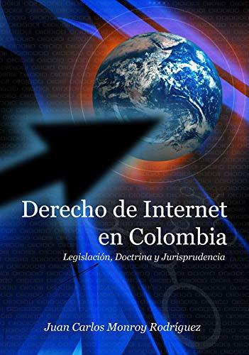 DERECHO DE INTERNET EN COLOMBIA: Legislación, Doctrina y Jurisprudencia