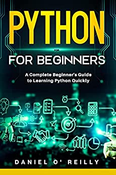 Python for Beginners: A Complete Beginner's Guide to Learning Python Quickly by [Daniel  O'Reilly]