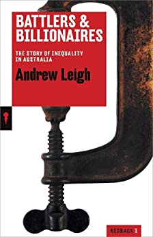 Battlers and Billionaires: The Story of Inequality in Australia (Redback Quarterly Book 1) by [Andrew Leigh]