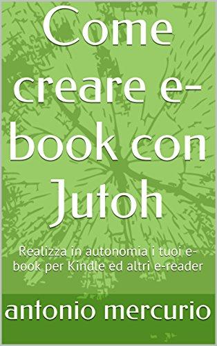 Come creare e-book con Jutoh: Realizza in autonomia i tuoi e-book per Kindle ed altri e-reader
