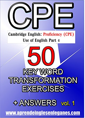 Cambridge English : Proficiency (CPE) - 50 Key Word Transformation Exercises + Answers (English Edition)