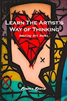 Learn the Artist's Way of Thinking: Amazing Art Books