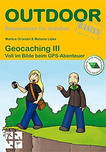 Geocaching III: Voll im Bilde beim GPS-Abenteuer