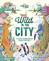 Wild In The City (Lonely Planet Kids)