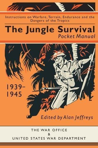 The Jungle Survival Pocket Manual 1939-1945: Instructions on Warfare, Terrain, Endurance and the Dangers of the Tropics