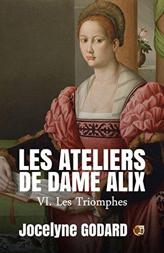 Les Triomphes: Les Ateliers de Dame Alix Tome 6 (French Edition)