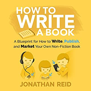 How to Write a Book     A Blueprint for How to Write, Publish and Market Your Very Own Non-Fiction Book              By:                                                                                                                                 Jonathan Reid                               Narrated by:                                                                                                                                 Jon Turner                      Length: 1 hr and 1 min     6 ratings     Overall 4.2