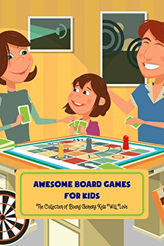 Awesome Board Games for Kids: The Collection of Board Gamers Kids Will Love: Games for Kids (English Edition)