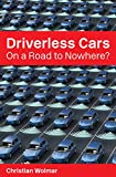 Driverless Cars: On a Road to Nowhere? (English Edition)