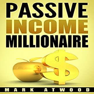 Passive Income Millionaire: The Truth                   By:                                                                                                                                 Mark Atwood                               Narrated by:                                                                                                                                 Jon Wilkins                      Length: 1 hr and 16 mins     45 ratings     Overall 4.4