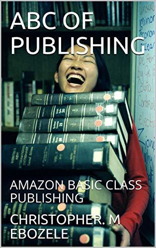 ABC OF PUBLISHING: AMAZON BASIC CLASS PUBLISHING (English Edition)