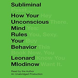 Subliminal     How Your Unconscious Mind Rules Your Behavior              By:                                                                                                                                 Leonard Mlodinow                               Narrated by:                                                                                                                                 Leonard Mlodinow                      Length: 7 hrs and 56 mins     631 ratings     Overall 4.3