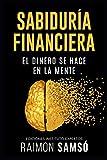Sabiduría Financiera: El Dinero se hace en la Mente (Emprender y Libertad...
