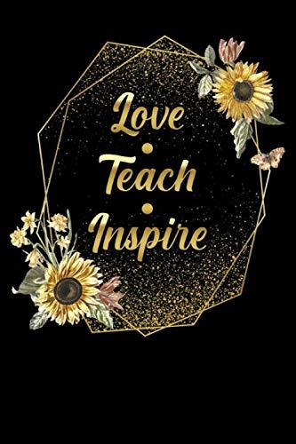 Love Teach Inspire: Schullehrer lehren Liebe inspirieren Sonnenblume Notizbuch DIN A5 120 Seiten für Notizen, Zeichnungen, Formeln   Organizer Schreibheft Planer Tagebuch