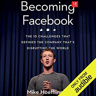 Becoming Facebook     The 10 Challenges That Defined the Company That's Disrupting the World              By:                                                                                                                                 Mike Hoefflinger                               Narrated by:                                                                                                                                 Nicholas Techosky                      Length: 7 hrs and 45 mins     79 ratings     Overall 3.9