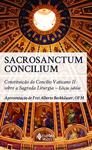 Sacrosanctum Concilium: Constituição do Concílio Vaticano II sobre a Sagrada Liturgia - Edição jubilar