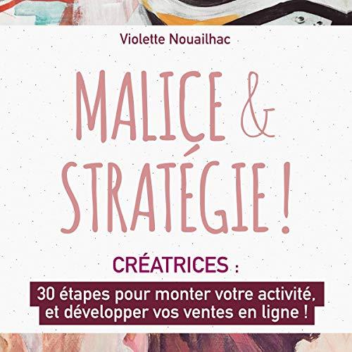 Malice et Stratégie: 30 étapes pour monter votre activité, et développer vos ventes en ligne PDF Books