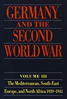 Germany and the Second World War: The Mediterranean, South-East Europe, and North Africa 1939-1941 : From Italy's Declaration of Non-Belligerence to