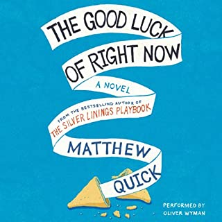 The Good Luck of Right Now                   By:                                                                                                                                 Matthew Quick                               Narrated by:                                                                                                                                 Oliver Wyman                      Length: 7 hrs and 51 mins     274 ratings     Overall 3.9