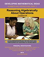 Reasoning Algebraically About Operations (Developing Mathematical Ideas) 1507858779 Book Cover