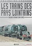 Les trains des pays lointains, réseaux d'Afrique, 1850 - 2007, Trains de légende, Transport, Rail, Chemin de fer, Locomotive, cheminots