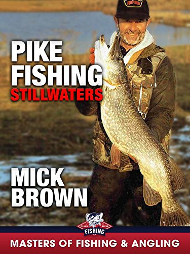 Pike Fishing: Stillwaters - Mick Brown (Master of Fishing & Angling)