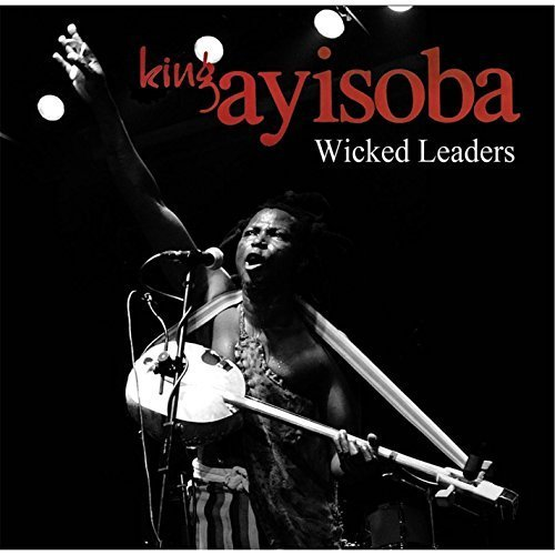 Wicked Leaders by King Ayisoba (2014-05-04)