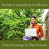 Facilitar la Aprendizaje de Idiomas: Finest Lounge & Bar Sounds