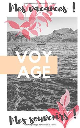 Mes vacances Voyage Mes souvenirs: Notez tous vos souvenirs, anecdotes et périples ainsi que tous vos parcours, vos visites, les hotels, restaurants, tarifs et toutes vos notes et commentaires
