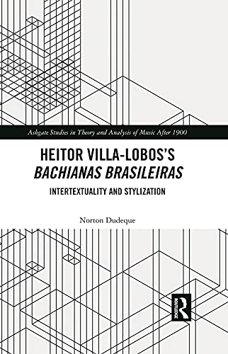 Heitor Villa-Lobos's Bachianas Brasileiras: Intertextuality and Stylization (Ashgate Studies in Theory and Analysis of Music After 1900) (English Edition)
