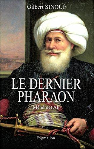 Le dernier pharaon. Méhémet-Ali (1770-1849)