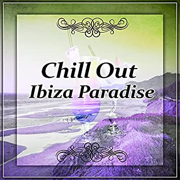 Chill Out Ibiza Paradise – Paradise, Ibiza Beach, Deep Chill Out Sounds