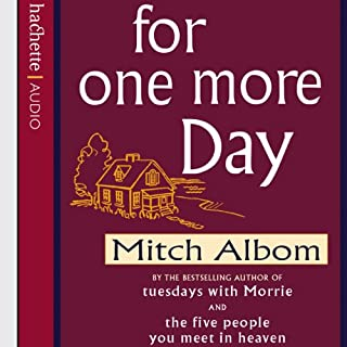For One More Day                   By:                                                                                                                                 Mitch Albom                               Narrated by:                                                                                                                                 Mitch Albom                      Length: 3 hrs and 36 mins     35 ratings     Overall 4.3