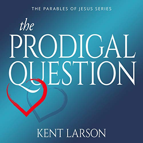 The Prodigal Question: The Question Branded on Every Human Heart Forever Settled by Jesus in the Parable of the Prodigal Son audiobook cover art