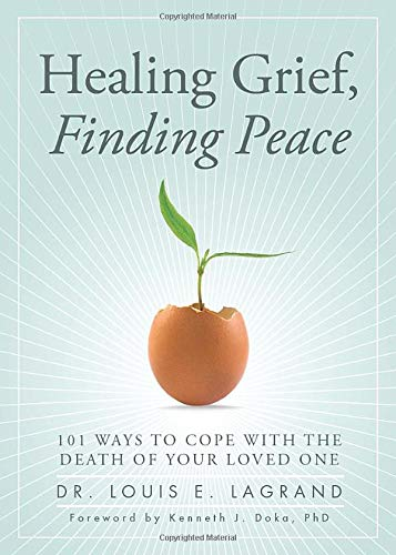 Healing Grief, Finding Peace: 101 Ways to Cope with the Death of Your Loved One