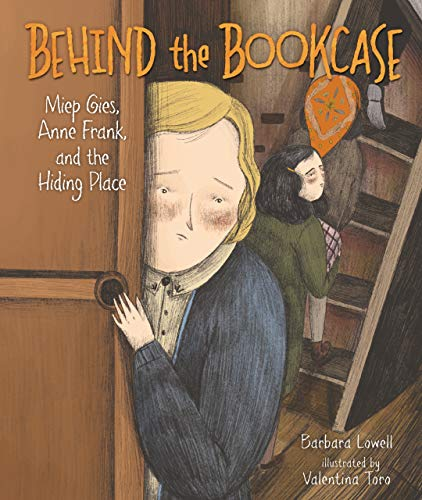 Behind the Bookcase: Miep Gies, Anne Frank, and the Hiding Place