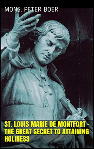 St. Louis Marie de Montfort - The Great Secret to Attaining Holiness (English Edition)