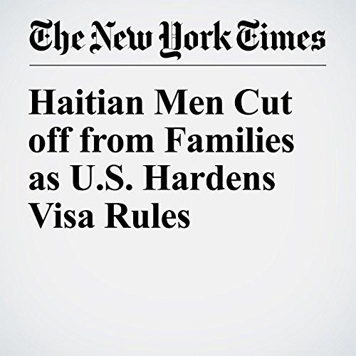 Haitian Men Cut off from Families as U.S. Hardens Visa Rules cover art