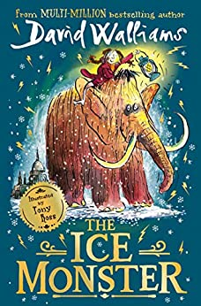 The Ice Monster: The award-winning children's book from multi-million bestseller author David Walliams by [David Walliams, Tony Ross]