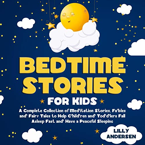 Bedtime Stories for Kids: A Complete Collection of Meditation Stories, Fables and Fairy Tales to Help Children and Toddlers Fall Asleep Fast and Have a Peaceful Sleeping