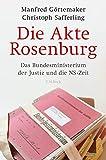 Die Akte Rosenburg: Das Bundesministerium der Justiz und die NS-Zeit - Manfred Görtemaker